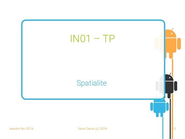 session fev 2016 Yann Caron (c) 2014 43 IN01 – TP Spatialite