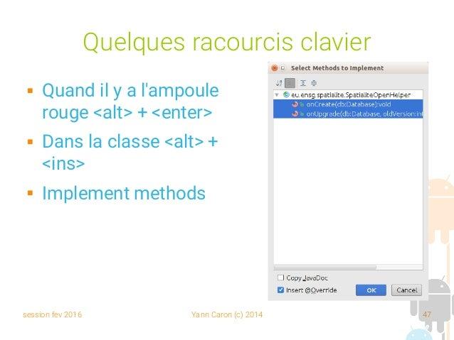 session fev 2016 Yann Caron (c) 2014 47 Quelques racourcis clavier  Quand il y a l'ampoule rouge <alt> + <enter>  Dans l...