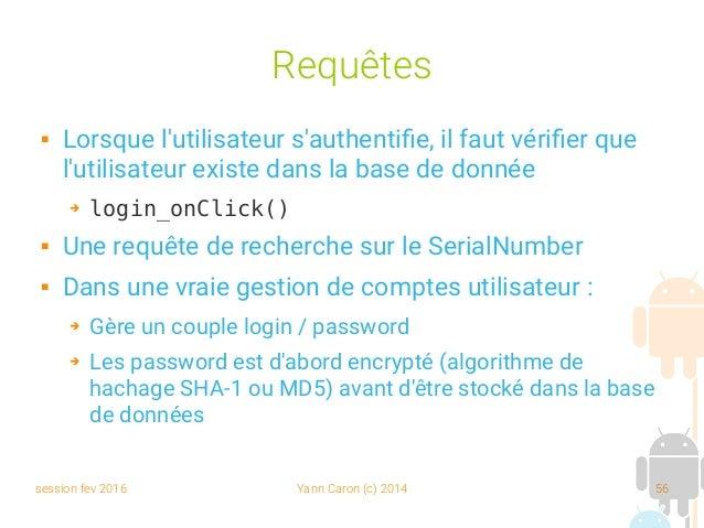 session fev 2016 Yann Caron (c) 2014 56 Requêtes  Lorsque l'utilisateur s'authentifie, il faut vérifier que l'utilisateur...
