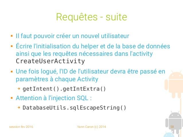 session fev 2016 Yann Caron (c) 2014 58 Requêtes - suite  Il faut pouvoir créer un nouvel utilisateur  Écrire l'initiali...
