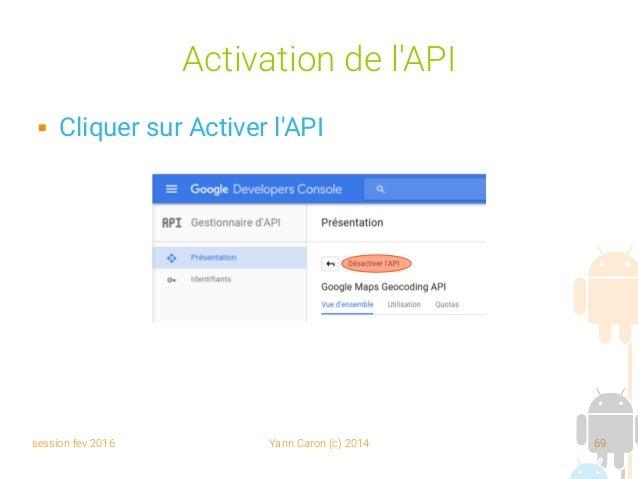 session fev 2016 Yann Caron (c) 2014 69 Activation de l'API  Cliquer sur Activer l'API