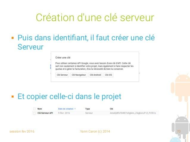 session fev 2016 Yann Caron (c) 2014 70 Création d'une clé serveur  Puis dans identifiant, il faut créer une clé Serveur ...
