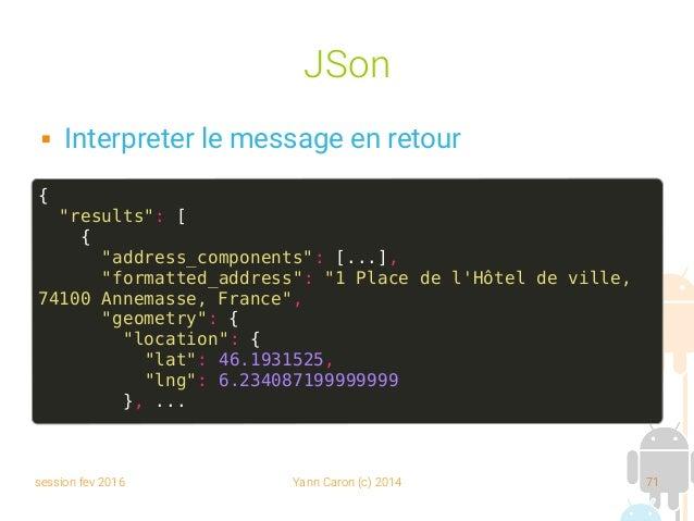 """session fev 2016 Yann Caron (c) 2014 71 JSon  Interpreter le message en retour { """"results"""": [ { """"address_components"""": [....."""