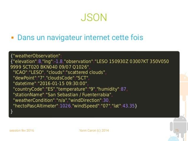 """session fev 2016 Yann Caron (c) 2014 75 JSON  Dans un navigateur internet cette fois {""""weatherObservation"""": {""""elevation"""":..."""