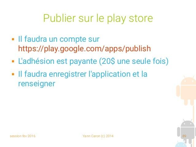 session fev 2016 Yann Caron (c) 2014 89 Publier sur le play store  Il faudra un compte sur https://play.google.com/apps/p...
