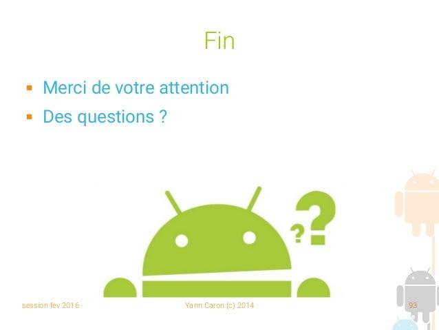 session fev 2016 Yann Caron (c) 2014 93 Fin  Merci de votre attention  Des questions ?