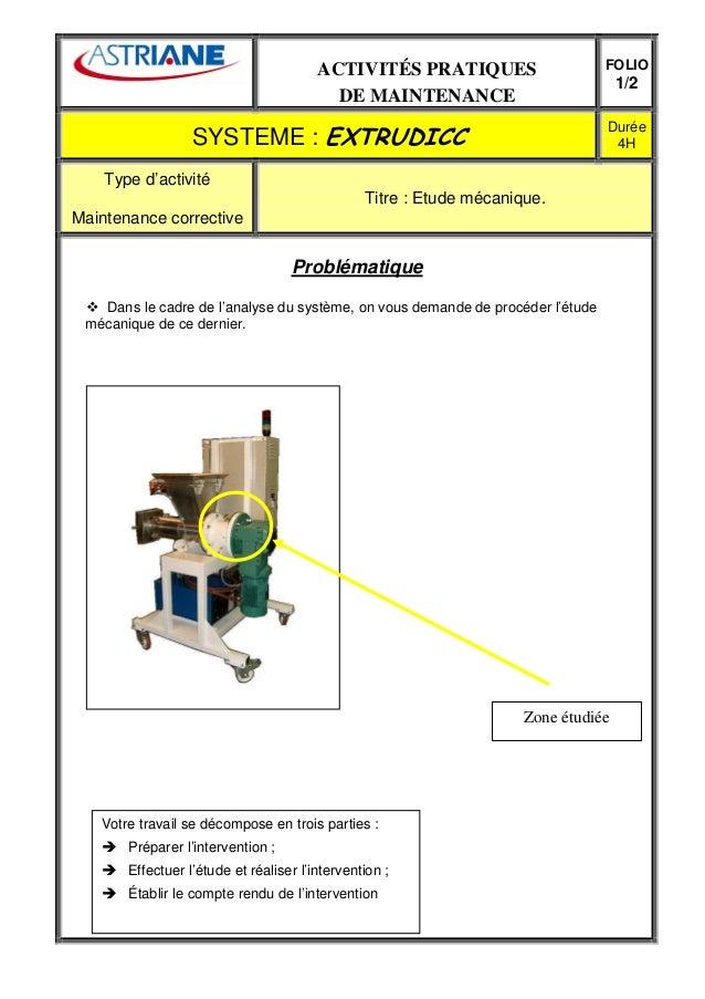ACTIVITÉS PRATIQUES DE MAINTENANCE FOLIO 1/2 SYSTEME : EXTRUDICC Durée 4H Type d'activité Maintenance corrective Titre : E...