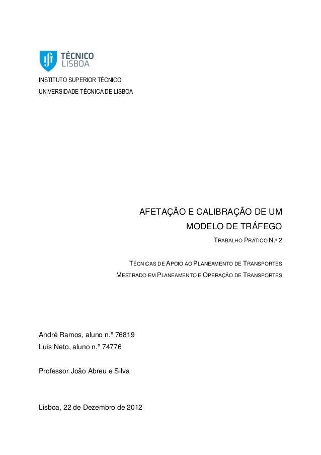 INSTITUTO SUPERIOR TÉCNICO UNIVERSIDADE TÉCNICA DE LISBOA AFETAÇÃO E CALIBRAÇÃO DE UM MODELO DE TRÁFEGO TRABALHO PRÁTICO N...