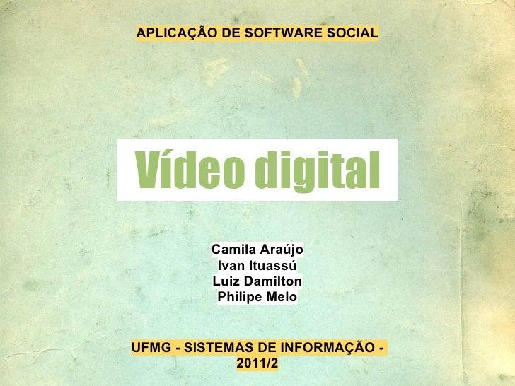APLICAÇÃO DE SOFTWARE SOCIAL         Camila Araújo          Ivan Ituassú         Luiz Damilton          Philipe MeloUFMG -...