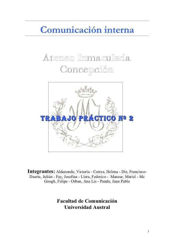 Comunicación interna         Ateneo Inmaculada            Concepción       TRABAJO PRÁCTICO Nº 2Integrantes: Aldanondo, Vi...