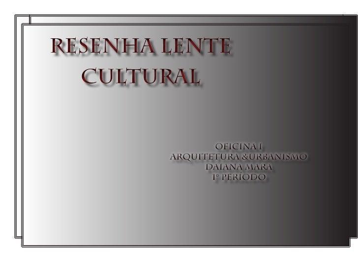 """Segundo Giulio CarloArgan em seu texto """"Arquitetura e      Resenha lente culturalCultura"""", a arquitetura e a culturasão de..."""