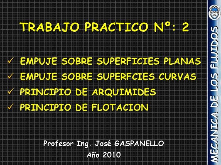 TRABAJO PRACTICO Nº: 2                                      MECANICA DE LOS FLUIDOS EMPUJE SOBRE SUPERFICIES PLANAS EMPU...