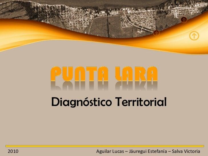 Diagnóstico Territorial2010            Aguilar Lucas – Jáuregui Estefanía – Salva Victoria