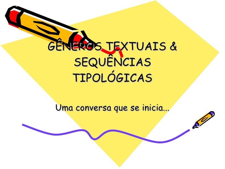 GÊNEROS TEXTUAIS & SEQUÊNCIAS   TIPOLÓGICAS Uma conversa que se inicia...