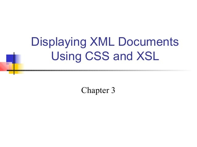 Displaying XML Documents Using CSS and XSL Chapter 3
