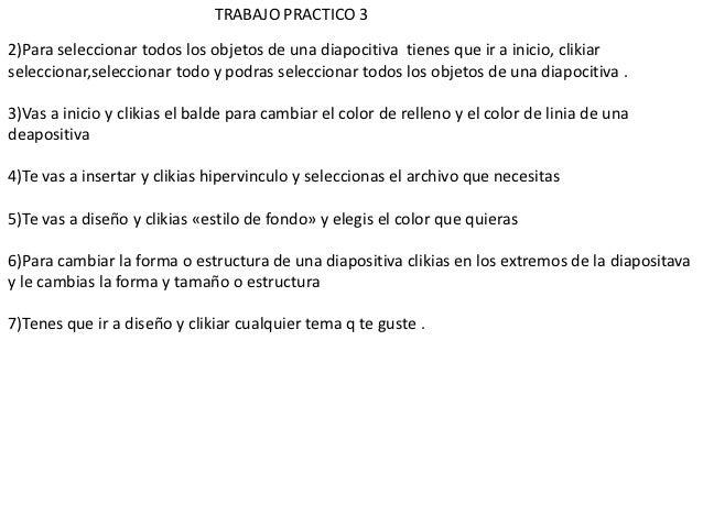 TRABAJO PRACTICO 32)Para seleccionar todos los objetos de una diapocitiva tienes que ir a inicio, clikiarseleccionar,selec...