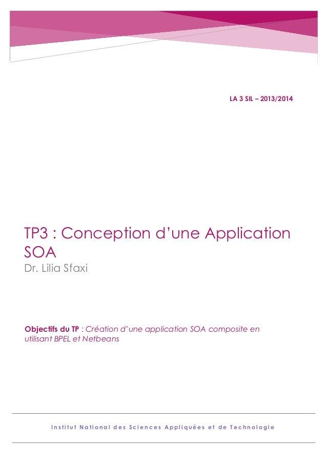 LA 3 SIL – 2013/2014  TP3 : Conception d'une Application SOA Dr. Lilia Sfaxi  Objectifs du TP : Création d'une application...