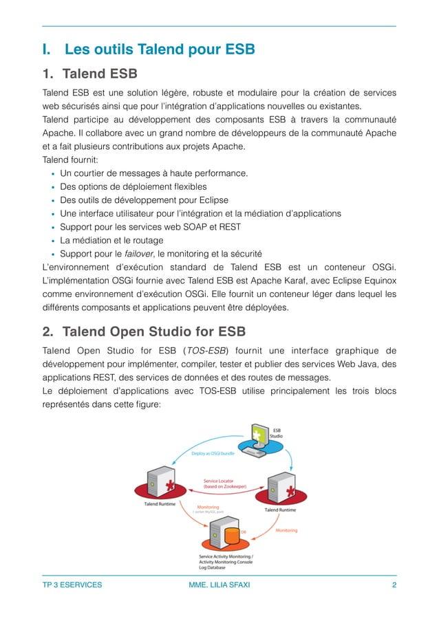 I. Les outils Talend pour ESB 1. Talend ESB Talend ESB est une solution légère, robuste et modulaire pour la création de s...