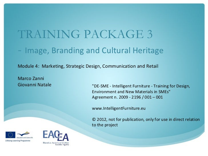 TRAINING PACKAGE 3- Image, Branding and Cultural HeritageModule 4: Marketing, Strategic Design, Communication and RetailMa...