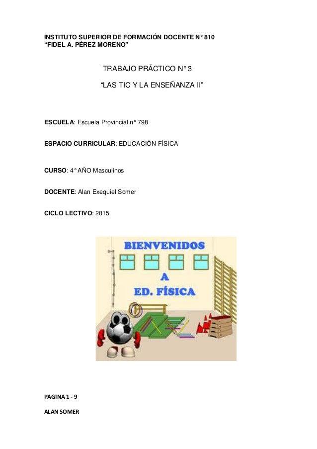 """INSTITUTO SUPERIOR DE FORMACIÓN DOCENTE N° 810  """"FIDEL A. PÉREZ MORENO""""  PAGINA 1 - 9  ALAN SOMER  TRABAJO PRÁCTICO N° 3  ..."""