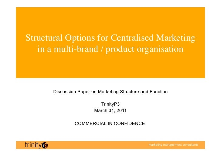 Structural Options for Centralised Marketing   in a multi-brand / product organisation	       Discussion Paper on Marketin...