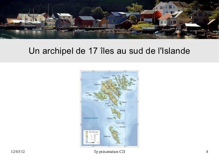 Un archipel de 17 îles au sud de lIslande12/03/12                   Tp présentation C2I          4