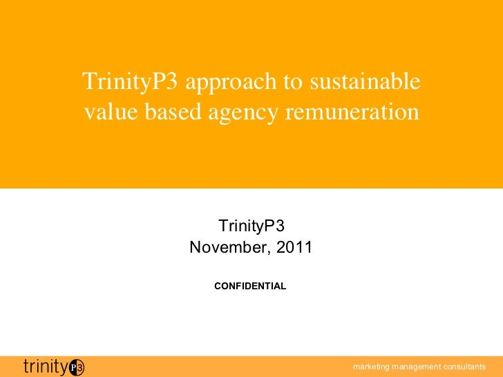 TrinityP3 approach to sustainablevalue based agency remuneration               TrinityP3           November, 2011        ...