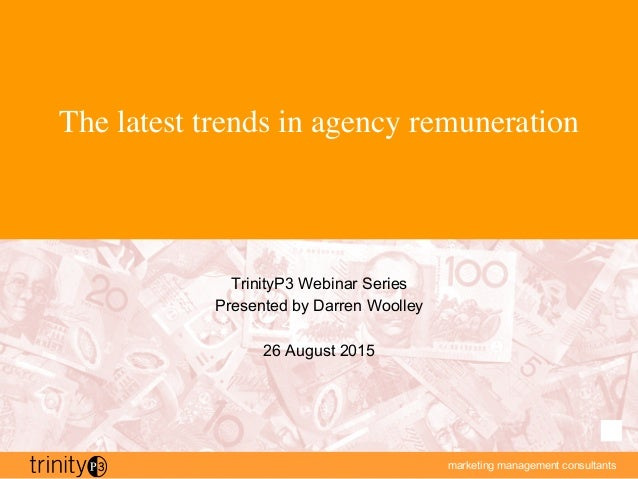 marketing management consultants The latest trends in agency remuneration TrinityP3 Webinar Series Presented by Darren Woo...