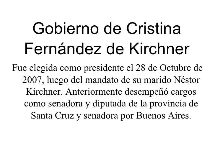 Gobierno de Cristina Fernández de Kirchner Fue elegida como presidente el 28 de Octubre de 2007, luego del mandato de su m...