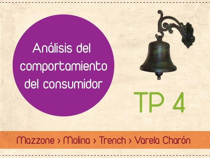 Análisis delcomportamiento del consumidor                           TP 4Mazzone > Molina > Trench > Varela Charón