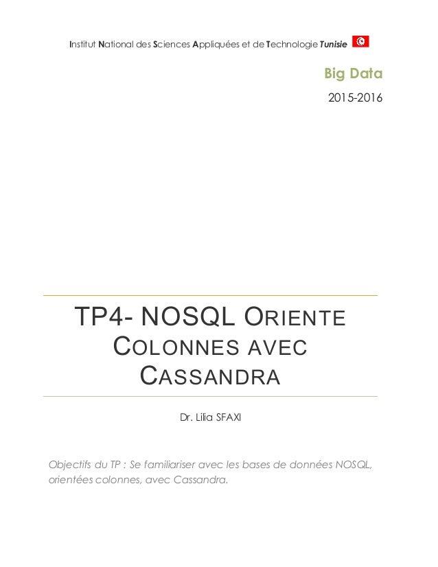 Institut National des Sciences Appliquées et de Technologie Tunisie Big Data 2015-2016 TP4- NOSQL ORIENTE COLONNES AVEC CA...