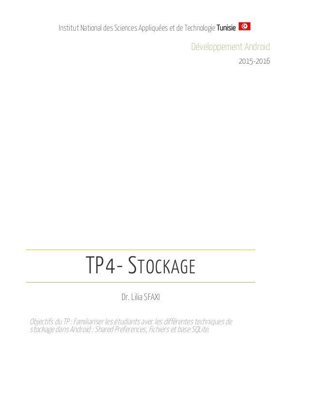 Institut National des Sciences Appliquées et de Technologie Tunisie Développement Android 2015-2016 TP4- STOCKAGE Dr. Lili...