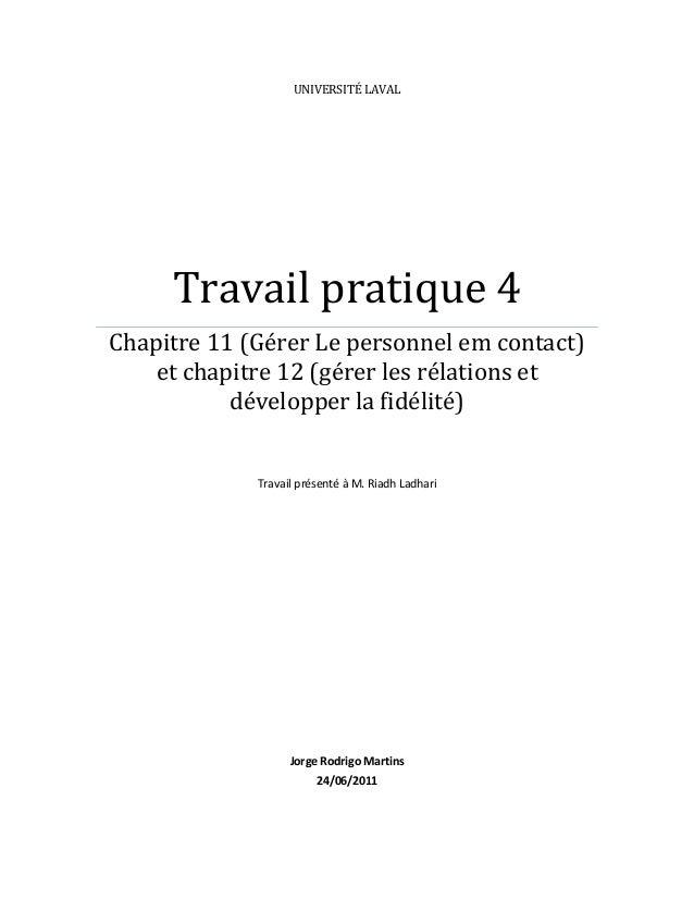 UNIVERSITÉ LAVAL Travail pratique 4 Chapitre 11 (Gérer Le personnel em contact) et chapitre 12 (gérer les rélations et dév...