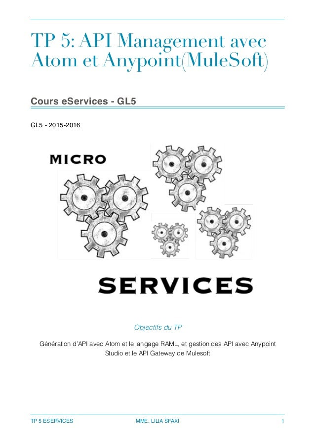 TP 5:API Management avec Atom et Anypoint(MuleSoft) Cours eServices - GL5 GL5 - 2015-2016 TP 5 ESERVICES MME. LILIA SFAXI...