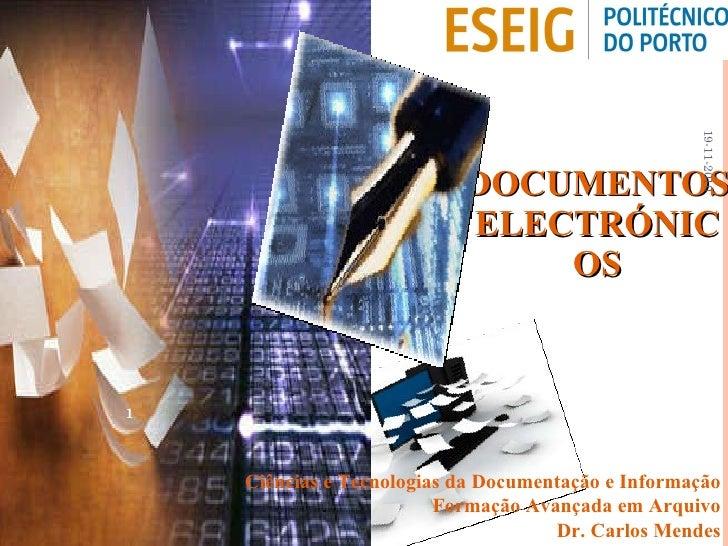 DOCUMENTOS ELECTRÓNICOS Ciências e Tecnologias da Documentação e Informação Formação Avançada em Arquivo Dr. Carlos Mendes...