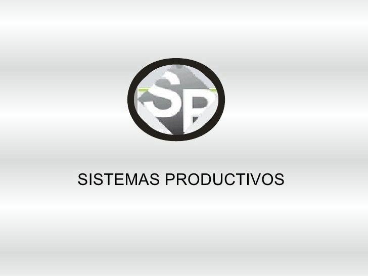 SISTEMAS PRODUCTIVOS