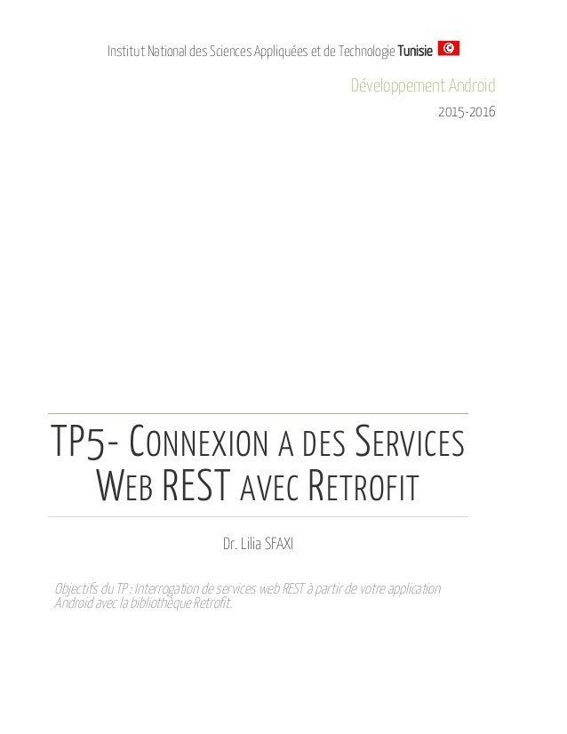Institut National des Sciences Appliquées et de Technologie Tunisie Développement Android 2015-2016 TP5- CONNEXION A DES S...