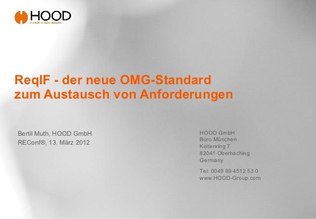 ReqIF - der neue OMG-Standardzum Austausch von AnforderungenBertil Muth, HOOD GmbH    HOOD GmbH                          B...