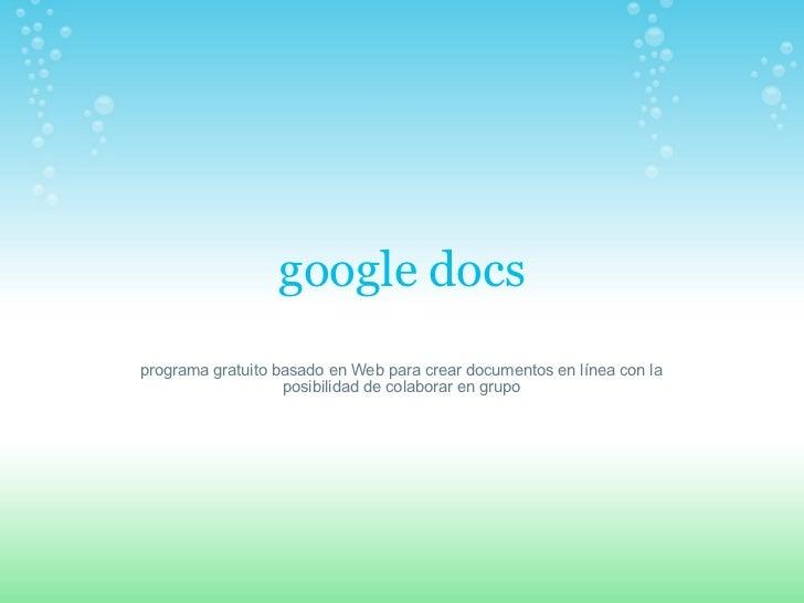 google docs programa gratuito basado en Web para crear documentos en línea con la posibilidad de colaborar en grupo