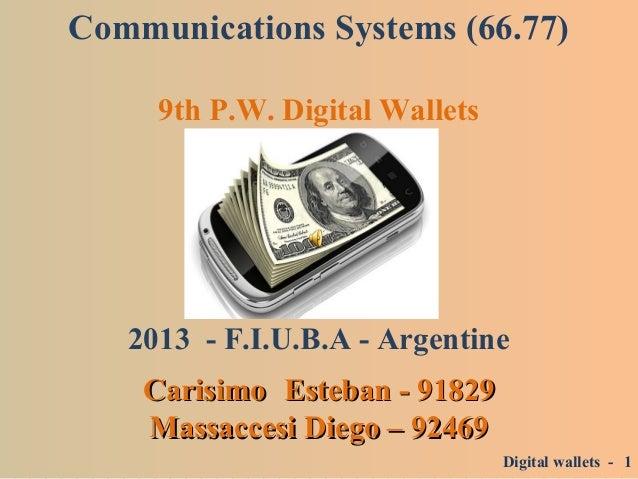 Communications Systems (66.77) 9th P.W. Digital Wallets 2013 - F.I.U.B.A - Argentine CarisimoCarisimo Esteban - 91829Esteb...