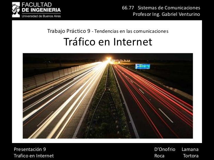 66.77   Sistemas de Comunicaciones<br />Profesor Ing. Gabriel Venturino<br />Trabajo Práctico 9 - Tendencias en las comuni...