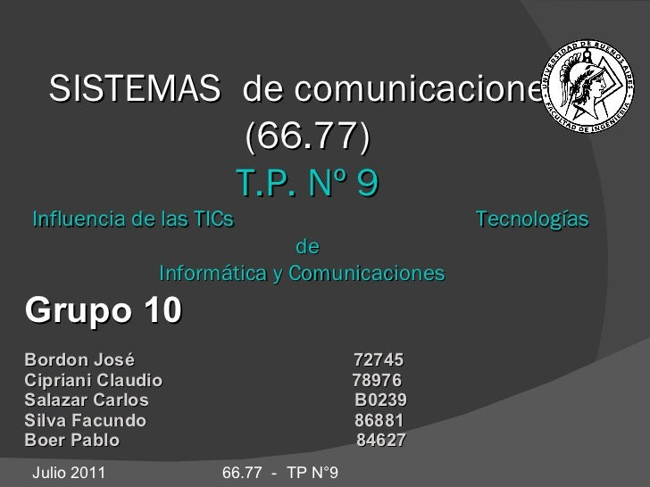 SISTEMAS  de comunicaciones (66.77) T.P. Nº 9 Influencia de las TICs  Tecnologías de Informática y Comunicaciones  Grupo 1...