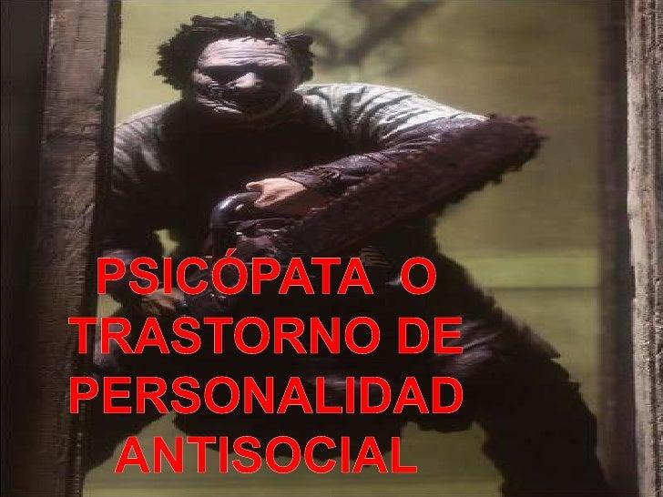 Psicópata  o trastorno de personalidad antisocial <br />