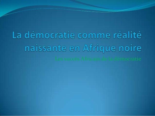 La démocratie à l'épreuve en Afrique noire  L'Afrique face à la démocratie
