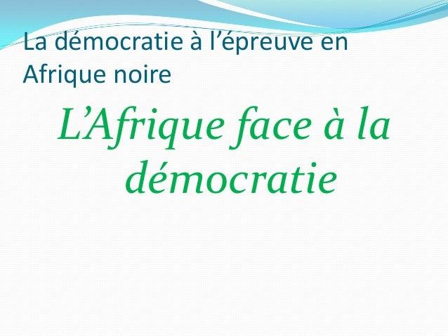 Le visage de la démocratie Africaine La démocratie Africaine comme un autoritarisme violé. 2. Du patrimonialisme au néo-pa...
