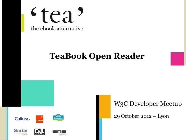 TeaBook Open Reader            W3C Developer Meetup            29 October 2012 – Lyon