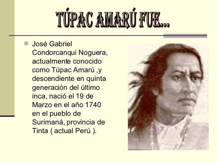 <ul><li>José Gabriel Condorcanqui Noguera, actualmente conocido como Túpac Amarú ,y descendiente en quinta generación del ...