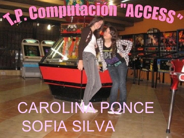 "T.P. Computación ""ACCESS"" CAROLINA PONCE   SOFIA SILVA"