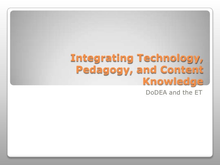 Integrating Technology, Pedagogy, and Content Knowledge<br />DoDEA and the ET<br />