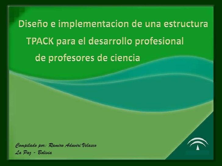 Diseño e implementacion de una estructura<br />TPACK para el desarrollo profesional<br />de profesores de ciencia<br />Com...